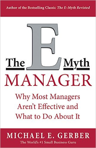 The E Myth Manager Why Management Doesnt Work And What to Do About It